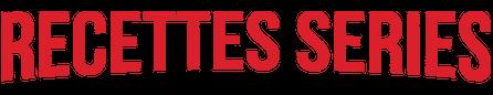 Recettes Series